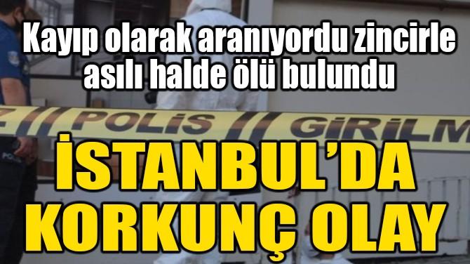 İSTANBUL'DA KORKUNÇ HABER!