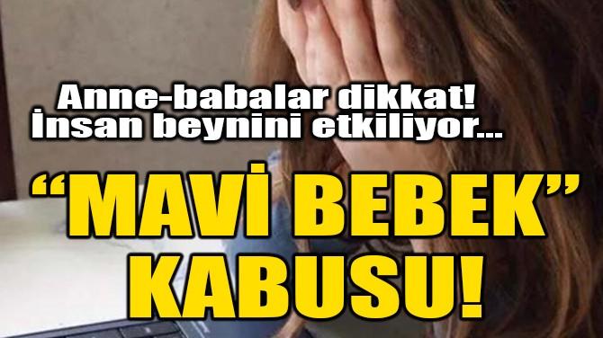 """""""MAVİ BEBEK"""" OYUNU, İNSAN BEYNİNİ ETKİLİYOR!"""