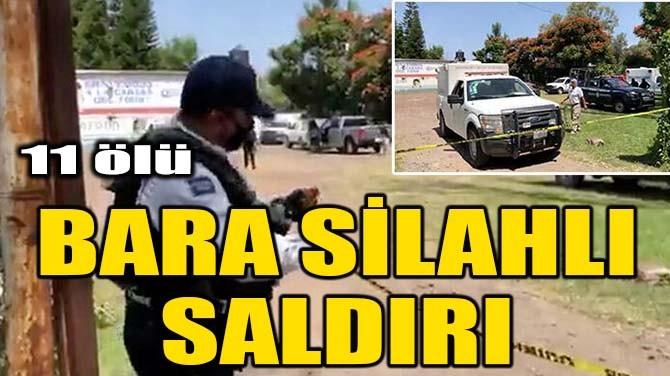 BARA SİLAHLI SALDIRI! 11 ÖLÜ
