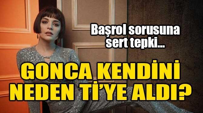 GONCA VUSLATERİ, KENDİNİ Tİ'YE ALDI!