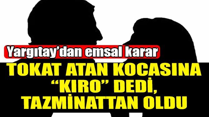 """KOCASINA """"KIRO"""" DEDİ! TAZMİNATTAN OLDU!"""