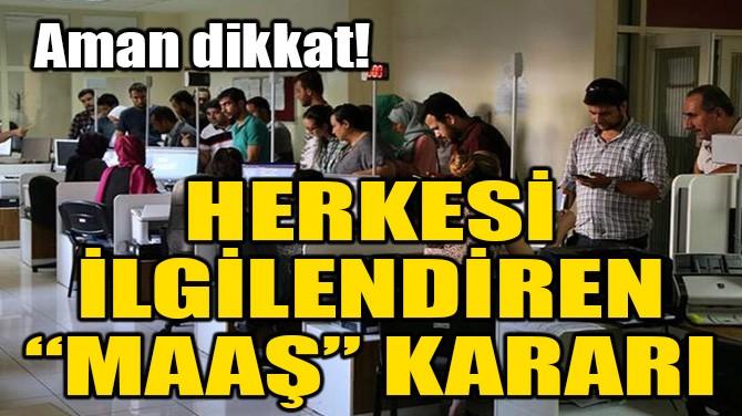 """HERKESİ İLGİLENDİREN """"MAAŞ"""" KARARI!"""