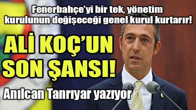 ALİ KOÇ'UN SON ŞANSI!