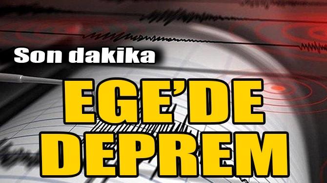 SON DAKİKA! EGE DENİZİ'NDE DEPREM!