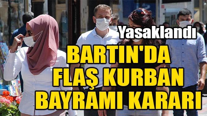 BARTIN'DA FLAŞ KURBAN BAYRAMI KARARI!