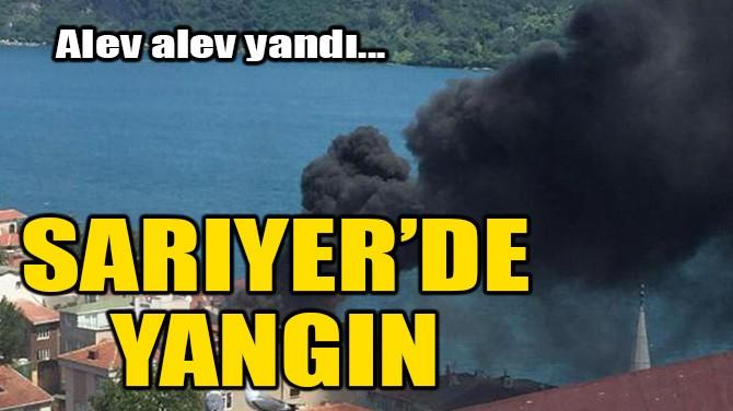 SARIYER'DE YANGIN!