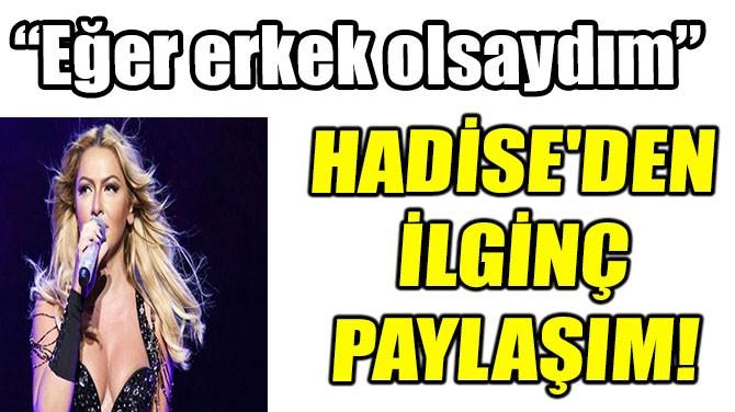 HADİSE'DEN İLGİNÇ PAYLAŞIM!