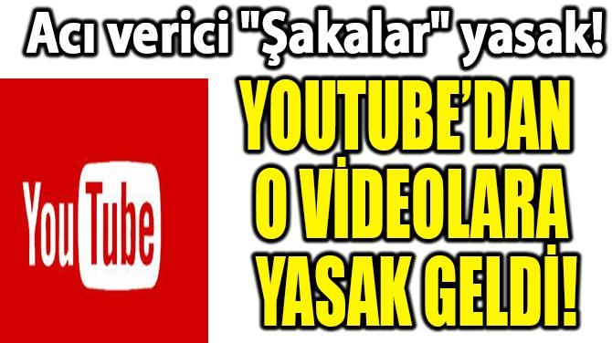 YOUTUBE'DAN O VİDEOLARA YASAK GELDİ!
