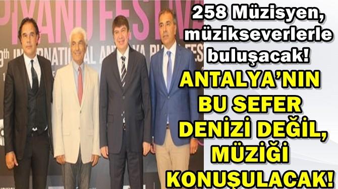 ANTALYA'NIN BU SEFER DENİZİ DEĞİL, MÜZİĞİ KONUŞULACAK!