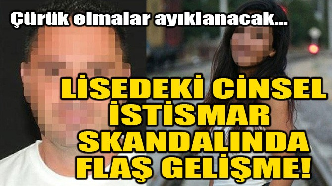 LİSEDEKİ CİNSEL İSTİSMAR SKANDALINDA FLAŞ GELİŞME!