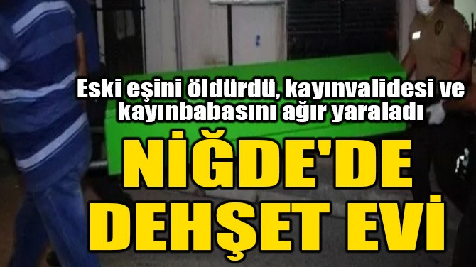 NİĞDE'DE DEHŞET EVİ!