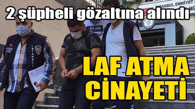 ÜMRANİYE'DE LAF ATMA CİNAYETİ