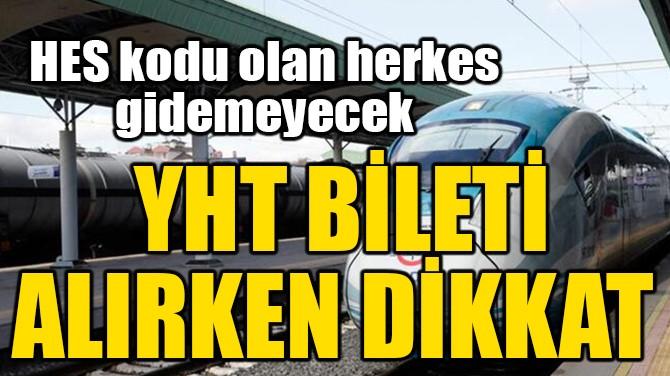 YHT BİLETİ ALIRKEN DİKKAT!