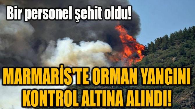 MARMARİS'TE ORMAN YANGINI KONTROL ALTINA ALINDI!