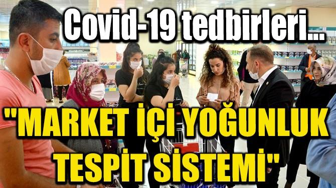 """COVİD-19 TEDBİRLERİ… """"MARKET İÇİ YOĞUNLUK TESPİT SİSTEMİ"""""""