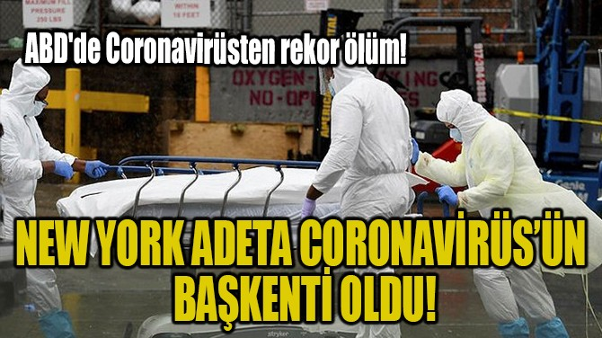 NEW YORK ADETA CORONAVİRÜS'ÜN BAŞKENTİ OLDU!