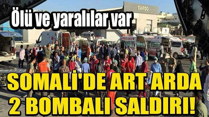 SOMALİ'DE ART ARDA 2 BOMBALI SALDIRI!