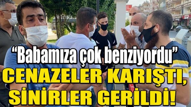 """CENAZELER KARIŞTI! """"BABAMIZA ÇOK BENZİYORDU"""""""