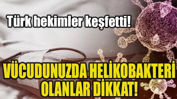VÜCUDUNUZDA HELİKOBAKTERİ OLANLAR DİKKAT!