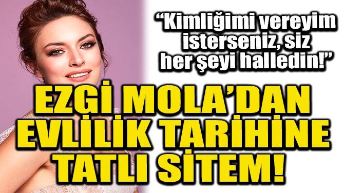 EZGİ MOLA'DAN EVLİLİK TARİHİNE TATLI SİTEM!
