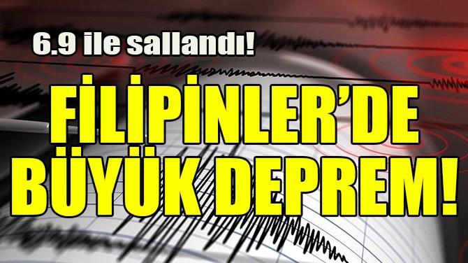 FİLİPİNLER'DE BÜYÜK DEPREM! 6.9 İLE SALLANDI!