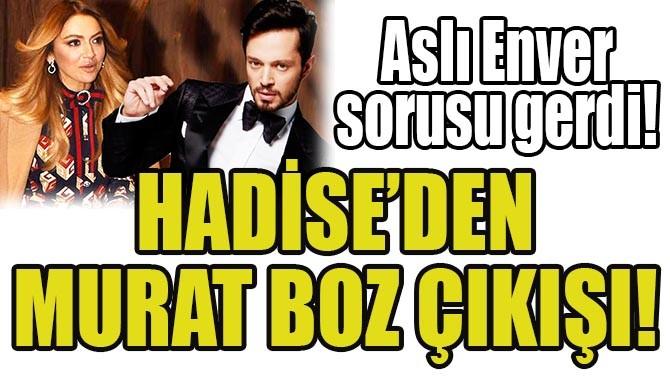 HADİSE'DEN MURAT BOZ ÇIKIŞI!
