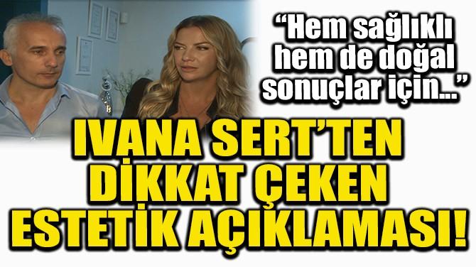 IVANA SERT'TEN ESTETİK AÇIKLAMASI!