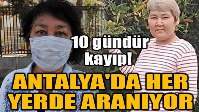 ANTALYA'DA HER YERDE ARANIYOR