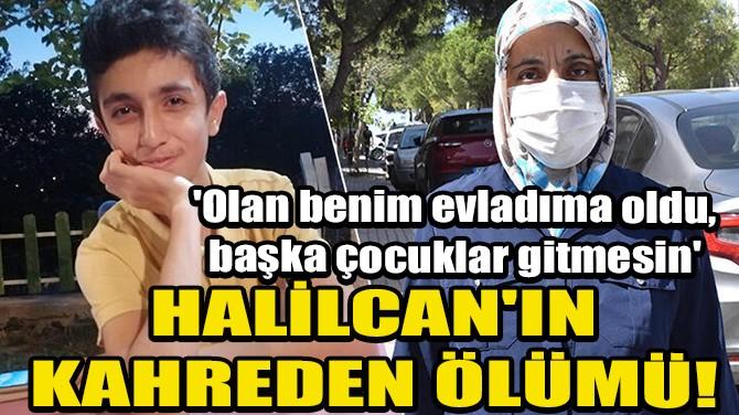 HALİLCAN'IN KAHREDEN ÖLÜMÜ!