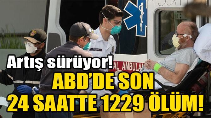 ABD'DE SON 24 SAATTE 1229 ÖLÜM!