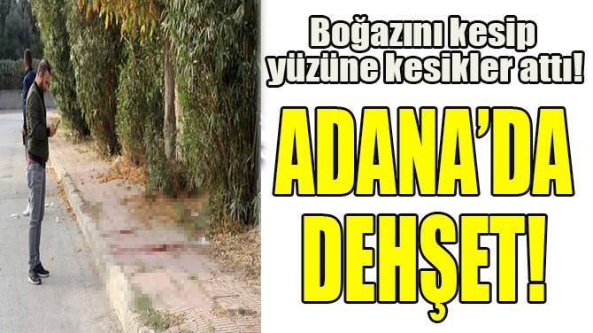 ADANADA'DA DEHŞET!