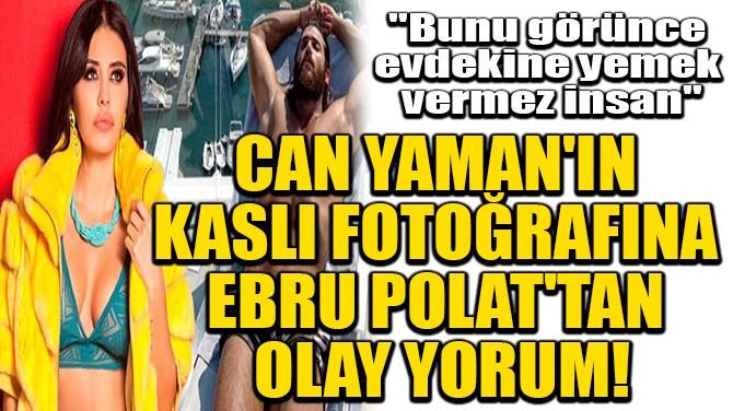 CAN YAMAN'IN KASLI FOTOĞRAFINA EBRU POLAT'TAN OLAY YORUM!