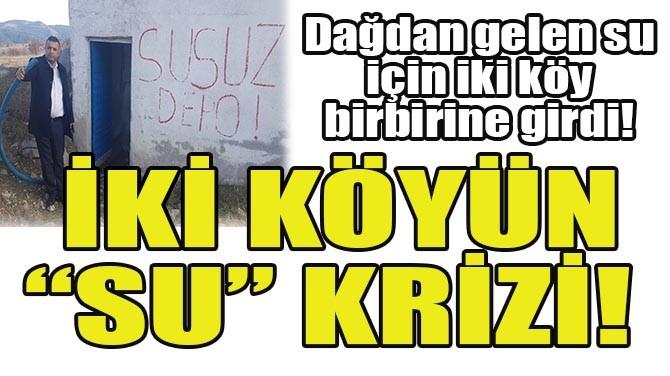 """""""SU"""" İÇİN İKİ KÖY BİRBİRİNE GİRDİ!"""