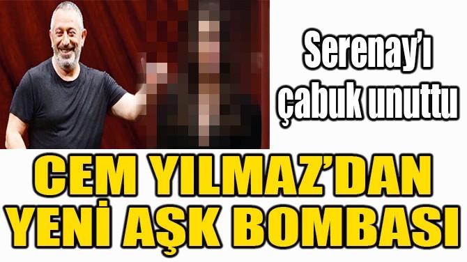 CEM YILMAZ'DAN YENİ AŞK BOMBASI!