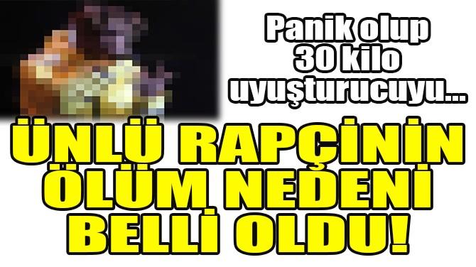 ÜNLÜ RAPÇİNİN ÖLÜM NEDENİ BELLİ OLDU!