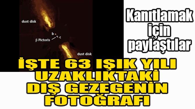 İŞTE 63 IŞIK YILI UZAKLIKTAKİ DIŞ GEZEGENİN FOTOĞRAFI