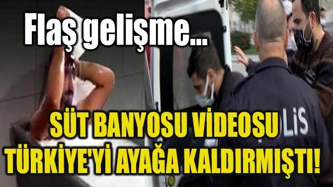 SÜT BANYOSU VİDEOSU TÜRKİYE'Yİ AYAĞA KALDIRMIŞTI!