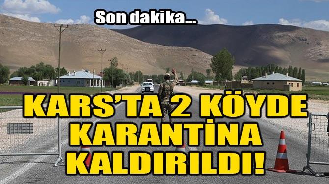 KARS'TA 2 KÖYDE KARANTİNA KALDIRILDI!