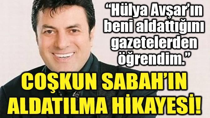 COŞKUN SABAH'IN ALDATILMA HİKAYESİ!