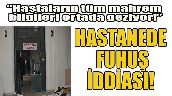 HASTANEDE FUHUŞ İDDİASI!