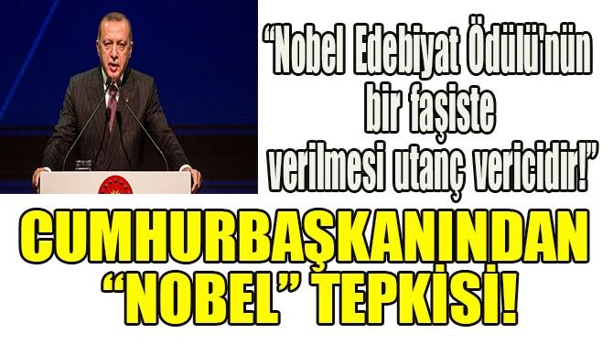 """CUMHURBAŞKANI ERDOĞAN'DAN """"NOBEL"""" TEPKİSİ!"""