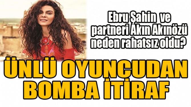 EBRU ŞAHİN'DEN BOMBA İTİRAF!