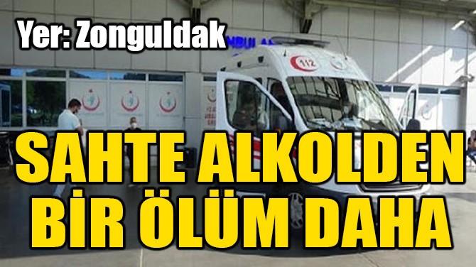 SAHTE ALKOLDEN BİR ÖLÜM DAHA!