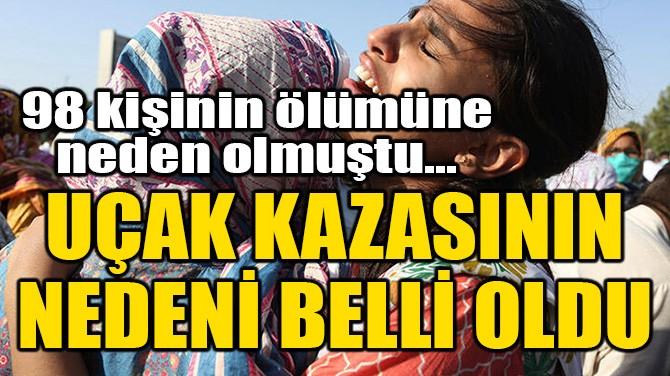98 KİŞİNİN ÖLÜMÜNE NEDEN OLAN UÇAK KAZASININ NEDENİ BELLİ OLDU