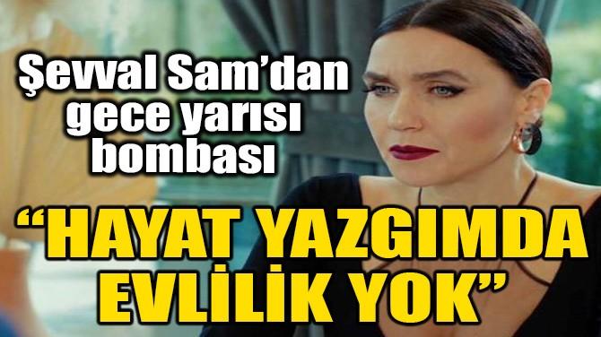 ŞEVVAL SAM'DAN GECE YARISI BOMBASI
