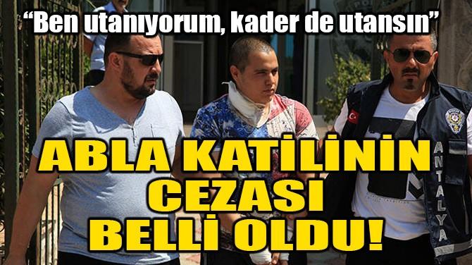 ABLA KATİLİNİN CEZASI BELLİ OLDU!