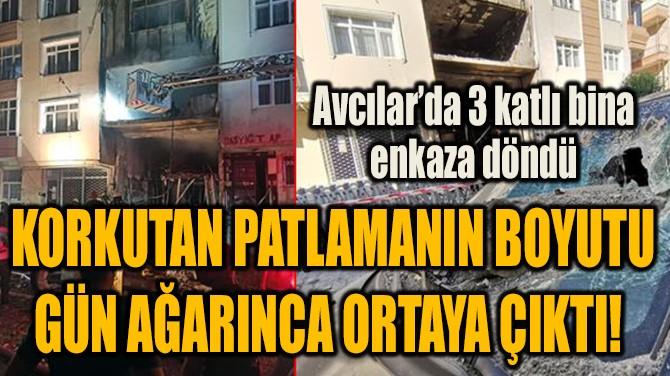 AVCILAR'DAKİ PATLAMANIN BOYUTU GÜN AĞARINCA ORTAYA ÇIKTI!
