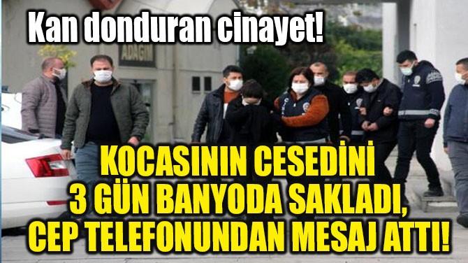 KOCASININ CESEDİNİ 3 GÜN BANYODA SAKLADI!