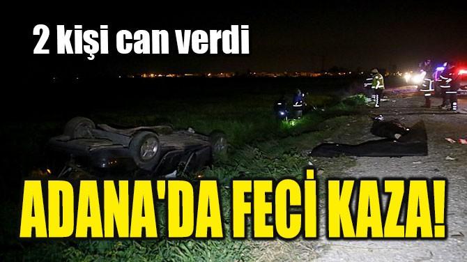 ADANA'DA FECİ KAZA!