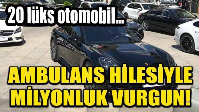 AMBULANS HİLESİYLE MİLYONLUK VURGUN!